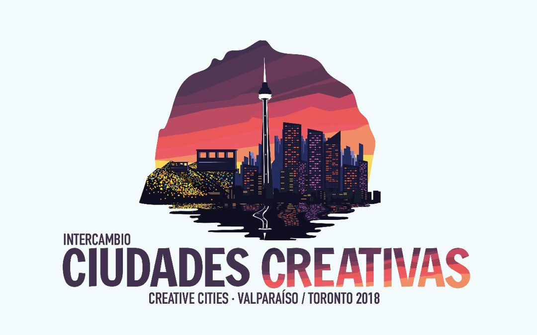 Toronto & Valparaíso: Creative Cities Cultural Exchange